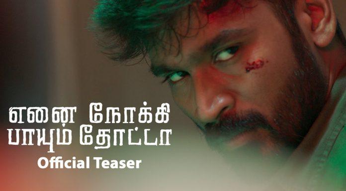 Ennai Nokki Paayum Thotta – Official Teaser